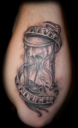 Tattoos. Tattoos Black and Gray. Never Enough Hour Glass Tattoo